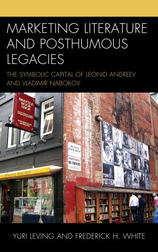 Cover image for the book Marketing Literature and Posthumous Legacies: The Symbolic Capital of Leonid Andreev and Vladimir Nabokov