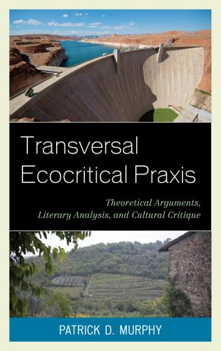 Cover image for the book Transversal Ecocritical Praxis: Theoretical Arguments, Literary Analysis, and Cultural Critique