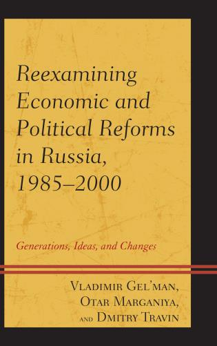 Cover image for the book Reexamining Economic and Political Reforms in Russia, 1985–2000: Generations, Ideas, and Changes