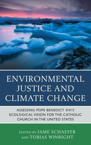 Cover image for the book Environmental Justice and Climate Change: Assessing Pope Benedict XVI's Ecological Vision for the Catholic Church in the United States