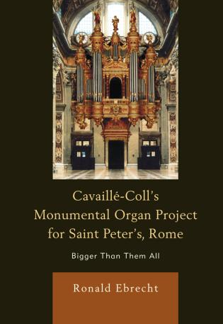Cover image for the book Cavaille-Coll's Monumental Organ Project for Saint Peter's, Rome: Bigger Than Them All