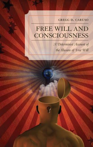Cover image for the book Free Will and Consciousness: A Determinist Account of the Illusion of Free Will