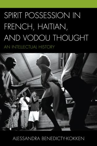 Cover image for the book Spirit Possession in French, Haitian, and Vodou Thought: An Intellectual History