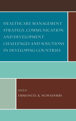 Cover image for the book Healthcare Management Strategy, Communication, and Development Challenges and Solutions in Developing Countries