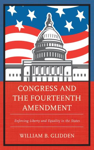 Cover image for the book Congress and the Fourteenth Amendment: Enforcing Liberty and Equality in the States