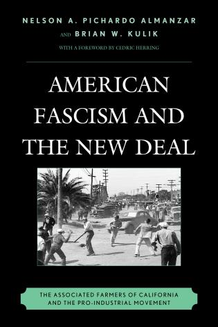 Cover image for the book American Fascism and the New Deal: The Associated Farmers of California and the Pro-Industrial Movement