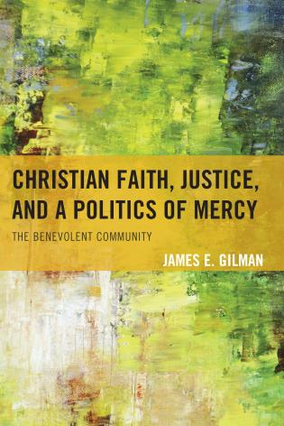Cover image for the book Christian Faith, Justice, and a Politics of Mercy: The Benevolent Community
