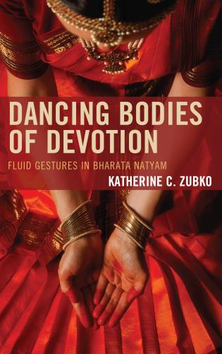 Cover image for the book Dancing Bodies of Devotion: Fluid Gestures in Bharata Natyam