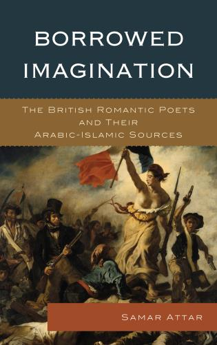 Cover image for the book Borrowed Imagination: The British Romantic Poets and Their Arabic-Islamic Sources