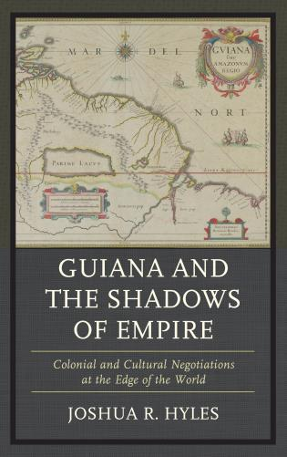 Cover image for the book Guiana and the Shadows of Empire: Colonial and Cultural Negotiations at the Edge of the World