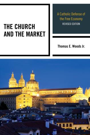 Cover image for the book The Church and the Market: A Catholic Defense of the Free Economy, Revised Edition