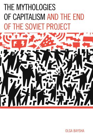 Cover image for the book The Mythologies of Capitalism and the End of the Soviet Project