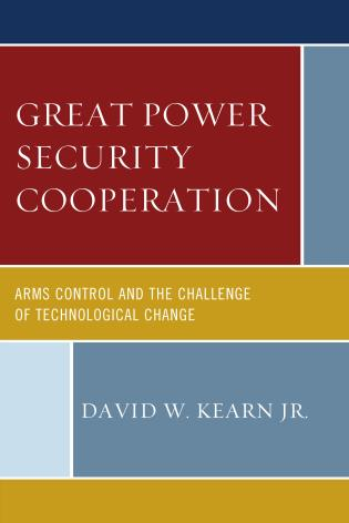 Cover image for the book Great Power Security Cooperation: Arms Control and the Challenge of Technological Change