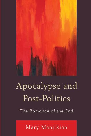 Cover image for the book Apocalypse and Post-Politics: The Romance of the End
