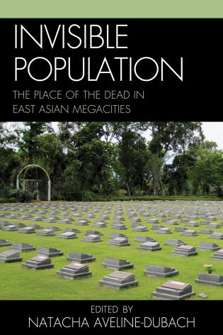 Cover image for the book Invisible Population: The Place of the Dead in East-Asian Megacities