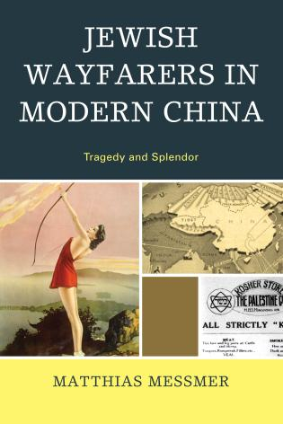 Cover image for the book Jewish Wayfarers in Modern China: Tragedy and Splendor
