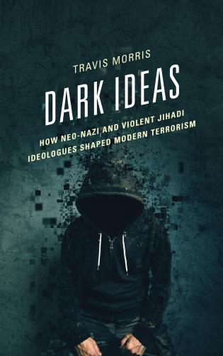 Cover image for the book Dark Ideas: How Neo-Nazi and Violent Jihadi Ideologues Shaped Modern Terrorism