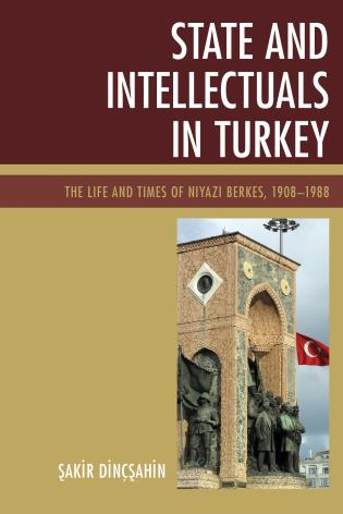 Cover image for the book State and Intellectuals in Turkey: The Life and Times of Niyazi Berkes, 1908–1988