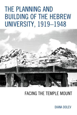 Cover image for the book The Planning and Building of the Hebrew University, 1919–1948: Facing the Temple Mount