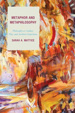 Cover image for the book Metaphor and Metaphilosophy: Philosophy as Combat, Play, and Aesthetic Experience
