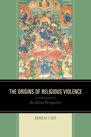 Cover image for the book The Origins of Religious Violence: An Asian Perspective