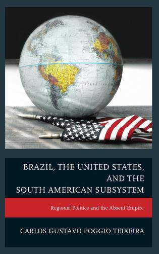 Cover image for the book Brazil, the United States, and the South American Subsystem: Regional Politics and the Absent Empire