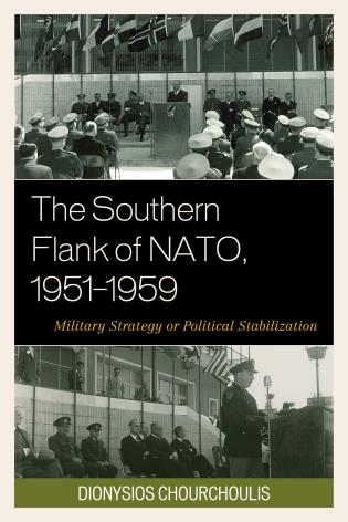 Cover image for the book The Southern Flank of NATO, 1951–1959: Military Strategy or Political Stabilization