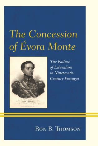 Cover image for the book The Concession of Évora Monte: The Failure of Liberalism in Nineteenth-Century Portugal