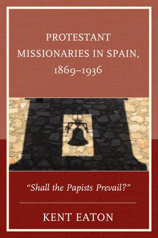 Cover image for the book Protestant Missionaries in Spain, 1869–1936: