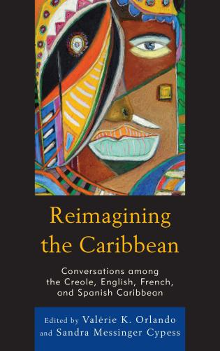 Cover image for the book Reimagining the Caribbean: Conversations among the Creole, English, French, and Spanish Caribbean