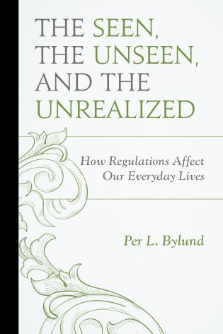 Cover image for the book The Seen, the Unseen, and the Unrealized: How Regulations Affect Our Everyday Lives