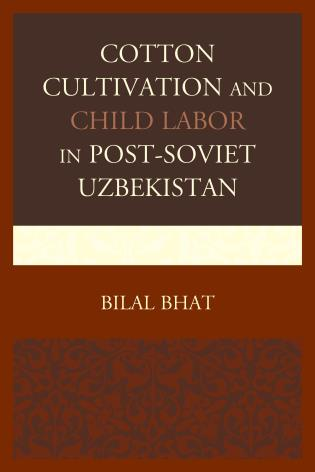 Cover image for the book Cotton Cultivation and Child Labor in Post-Soviet Uzbekistan