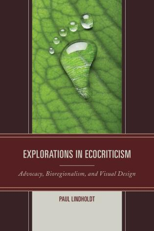 Cover image for the book Explorations in Ecocriticism: Advocacy, Bioregionalism, and Visual Design