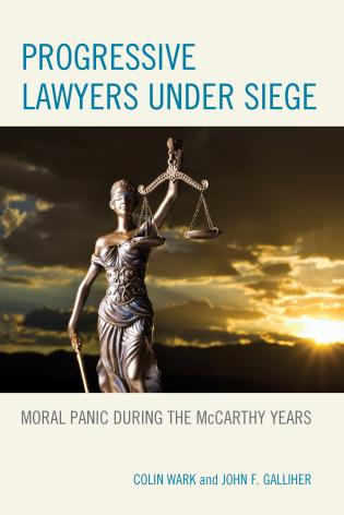 Cover image for the book Progressive Lawyers under Siege: Moral Panic during the McCarthy Years