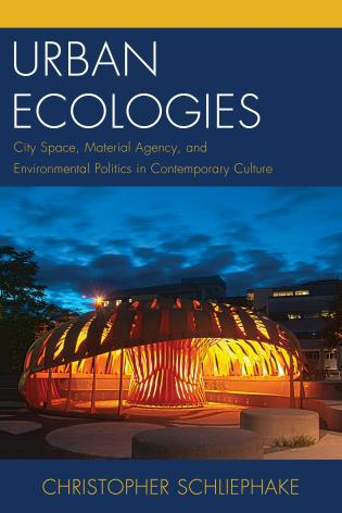 Cover image for the book Urban Ecologies: City Space, Material Agency, and Environmental Politics in Contemporary Culture