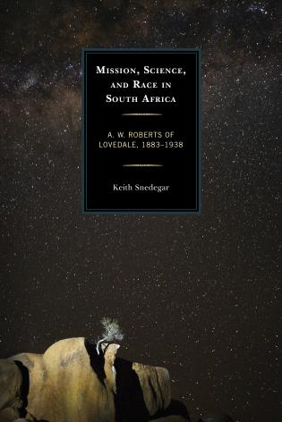 Cover image for the book Mission, Science, and Race in South Africa: A. W. Roberts of Lovedale, 1883–1938