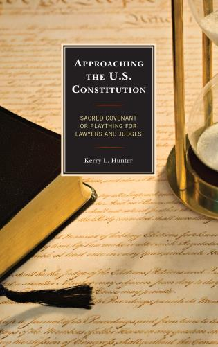 Cover image for the book Approaching the U.S. Constitution: Sacred Covenant or Plaything for Lawyers and Judges