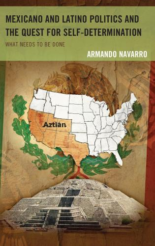 Cover image for the book Mexicano and Latino Politics and the Quest for Self-Determination: What Needs to Be Done