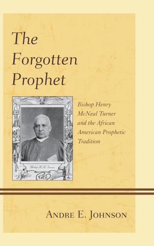 Cover image for the book The Forgotten Prophet: Bishop Henry McNeal Turner and the African American Prophetic Tradition
