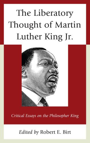 Cover image for the book The Liberatory Thought of Martin Luther King Jr.: Critical Essays on the Philosopher King