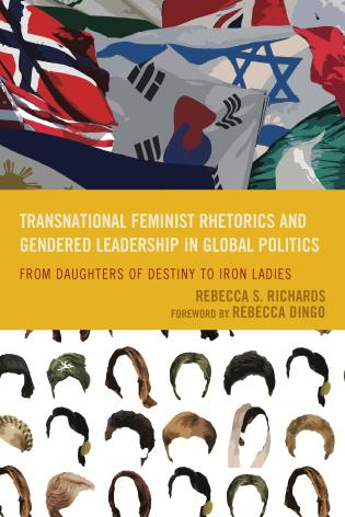 Cover image for the book Transnational Feminist Rhetorics and Gendered Leadership in Global Politics: From Daughters of Destiny to Iron Ladies