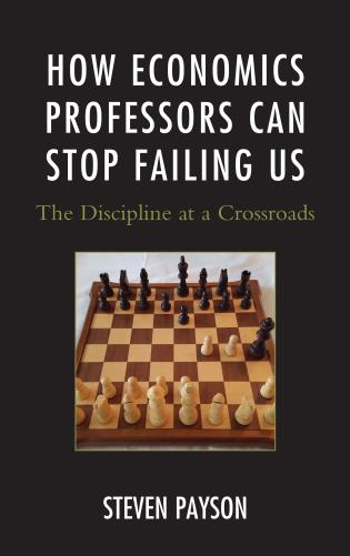 Cover image for the book How Economics Professors Can Stop Failing Us: The Discipline at a Crossroads
