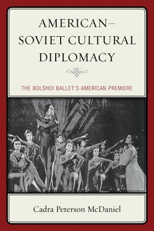 Cover image for the book American–Soviet Cultural Diplomacy: The Bolshoi Ballet's American Premiere