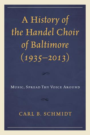 Cover image for the book A History of the Handel Choir of Baltimore (1935–2013): Music, Spread Thy Voice Around