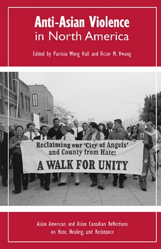 Cover image for the book Anti-Asian Violence in North America: Asian American and Asian Canadian Reflections on Hate, Healing and Resistance