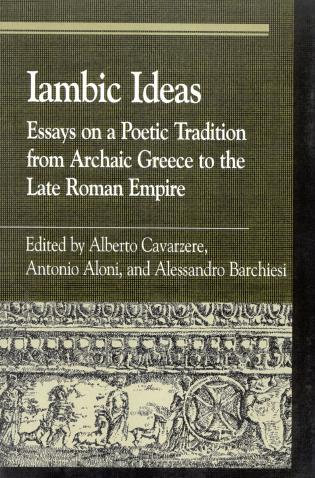 Iambic Ideas Essays On A Poetic Tradition From Archaic Greece To  Essays On A Poetic Tradition From Archaic Greece To The Late Roman Empire