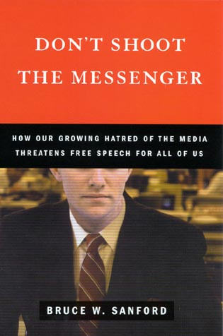 Cover image for the book Don't Shoot the Messenger: How Our Growing Hatred of the Media Threatens Free Speech for All of Us