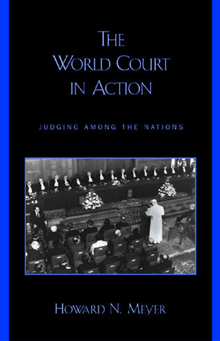Cover image for the book The World Court in Action: Judging among the Nations