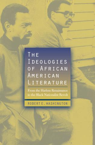 Cover image for the book The Ideologies of African American Literature: From the Harlem Renaissance to the Black Nationalist Revolt