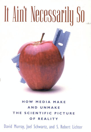 Cover image for the book It Ain't Necessarily So: How Media Make and Unmake the Scientific Picture of Reality
